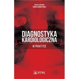 DIAGNOSTYKA KARDIOLOGICZNA W PRAKTYCE